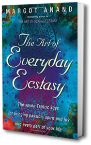 The Art of Everyday Ecstasy - book of Margot Anand